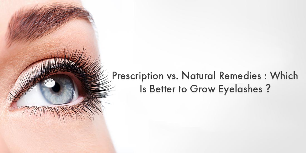 Prescription vs. Natural Remedies Which Is Better to Grow Eyelashes