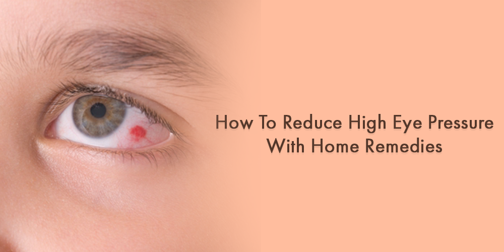 how To Reduce High Eye Pressure With Home Remedies