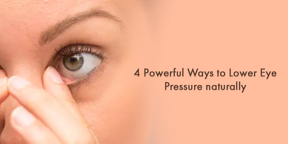 4 Powerful Ways to Lower Eye Pressure naturally