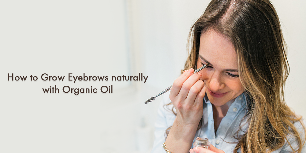 how to grow eyebrows naturally with organic oil