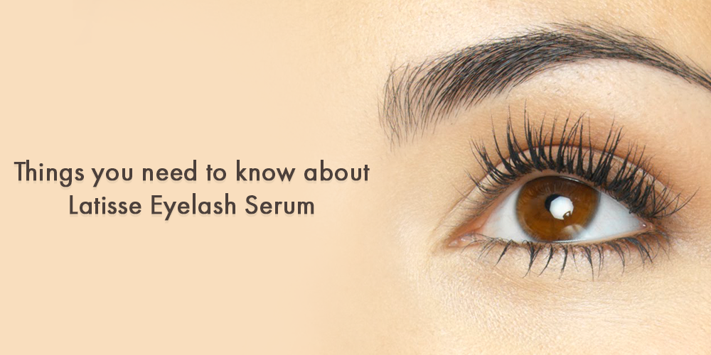 Things You Need to Know About Latisse Eyelash Serum