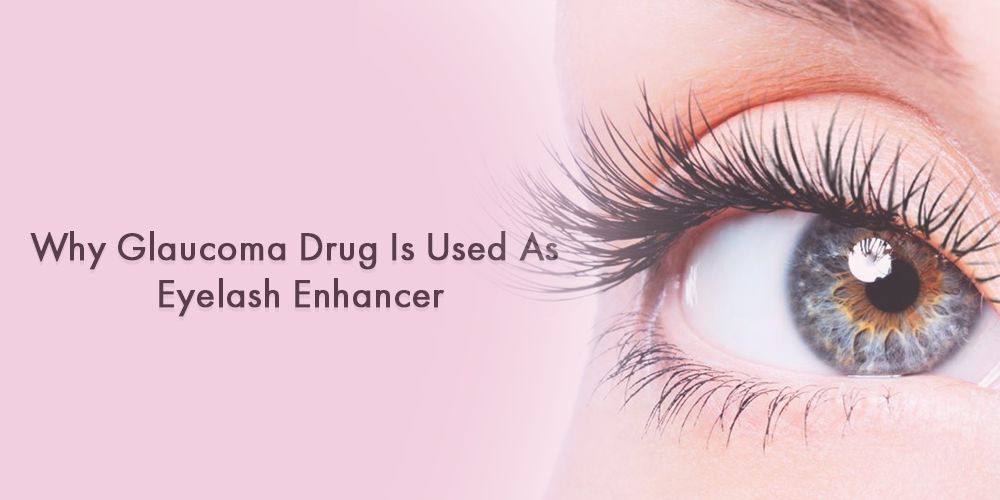 Why Glaucoma Drug Is Used As Eyelash Enhancer