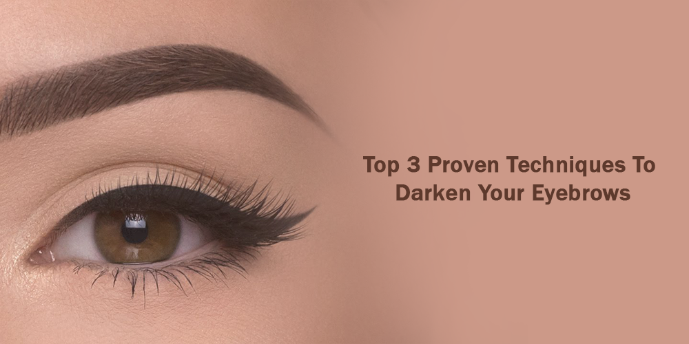 Top 3 proven Techniques To Darken Your Eyebrows
