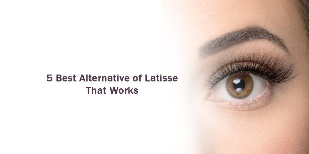 5 best alternative of latisse that works