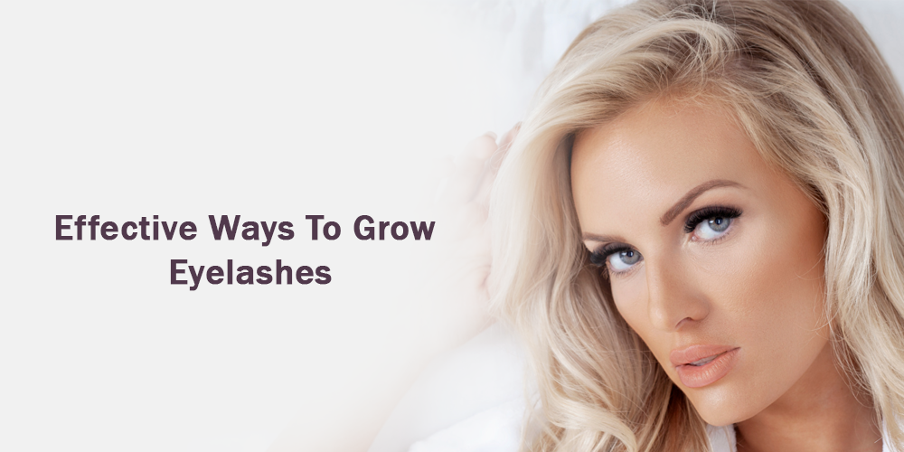 Effective Ways To Grow Eyelashes
