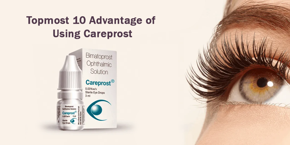 Topmost 10 Advantage of Using Careprost