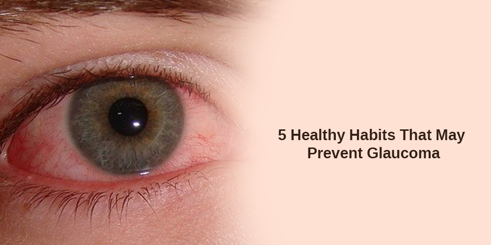 5 Healthy Habits That May Prevent Glaucoma